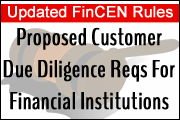 Alert! Financial Crimes Enforcement Network: Proposed Customer Due Diligence Requirements for Financial Institutions