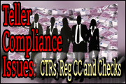 Teller Compliance Issues: CTRs, Reg CC and Checks