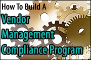 How To Build, Implement, And Manage A Compliant Vendor Management Program