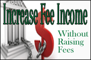 Increasing Fee Income without Raising Fees