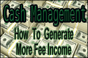 Cash Management: How  To Generate More Fee Income